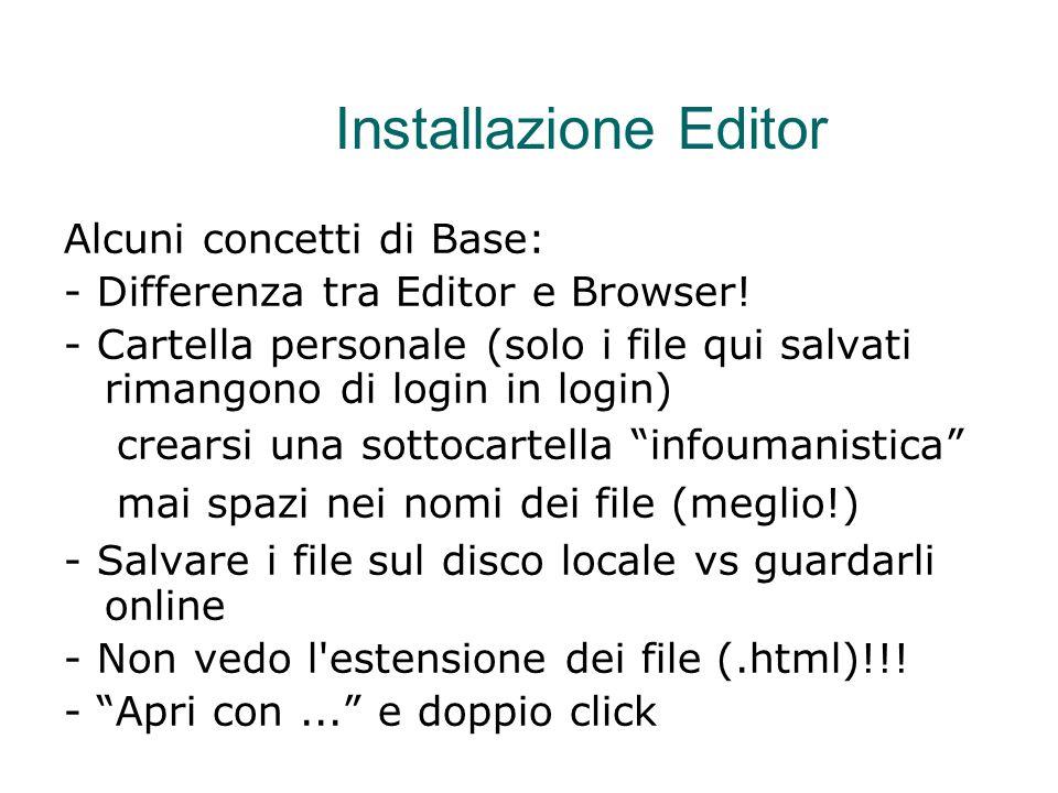 Installazione Editor Alcuni concetti di Base: - Differenza tra Editor e Browser! - Cartella personale (solo i file qui salvati rimangono di login in l