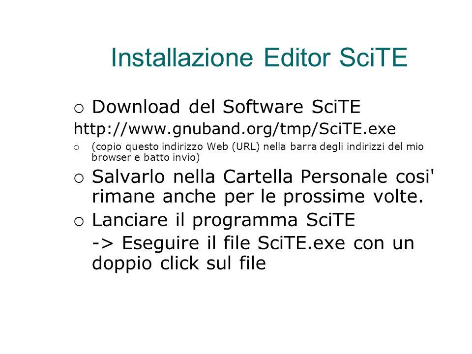 Installazione Editor SciTE  Download del Software SciTE http://www.gnuband.org/tmp/SciTE.exe  (copio questo indirizzo Web (URL) nella barra degli in