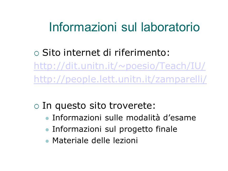 Informazioni sul laboratorio  Sito internet di riferimento: http://dit.unitn.it/~poesio/Teach/IU/ http://people.lett.unitn.it/zamparelli/  In questo