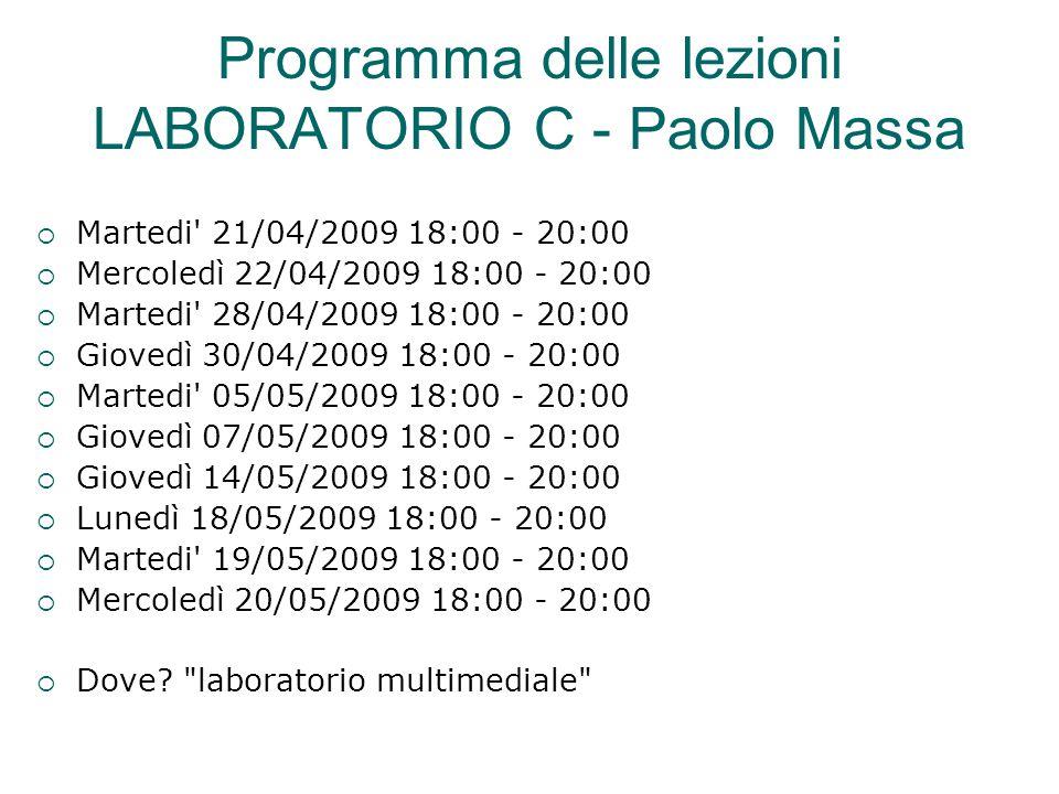 Programma delle lezioni LABORATORIO C - Paolo Massa  Martedi' 21/04/2009 18:00 - 20:00  Mercoledì 22/04/2009 18:00 - 20:00  Martedi' 28/04/2009 18: