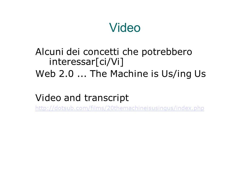 Video Alcuni dei concetti che potrebbero interessar[ci/Vi] Web 2.0... The Machine is Us/ing Us Video and transcript http://dotsub.com/films/20themachi