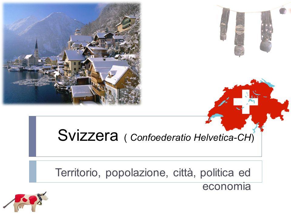 Svizzera ( Confoederatio Helvetica-CH) Territorio, popolazione, città, politica ed economia