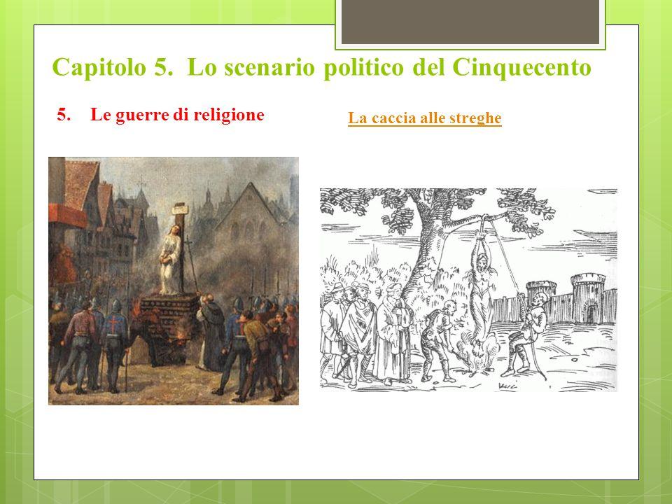 Capitolo 5. Lo scenario politico del Cinquecento 5.Le guerre di religione La caccia alle streghe