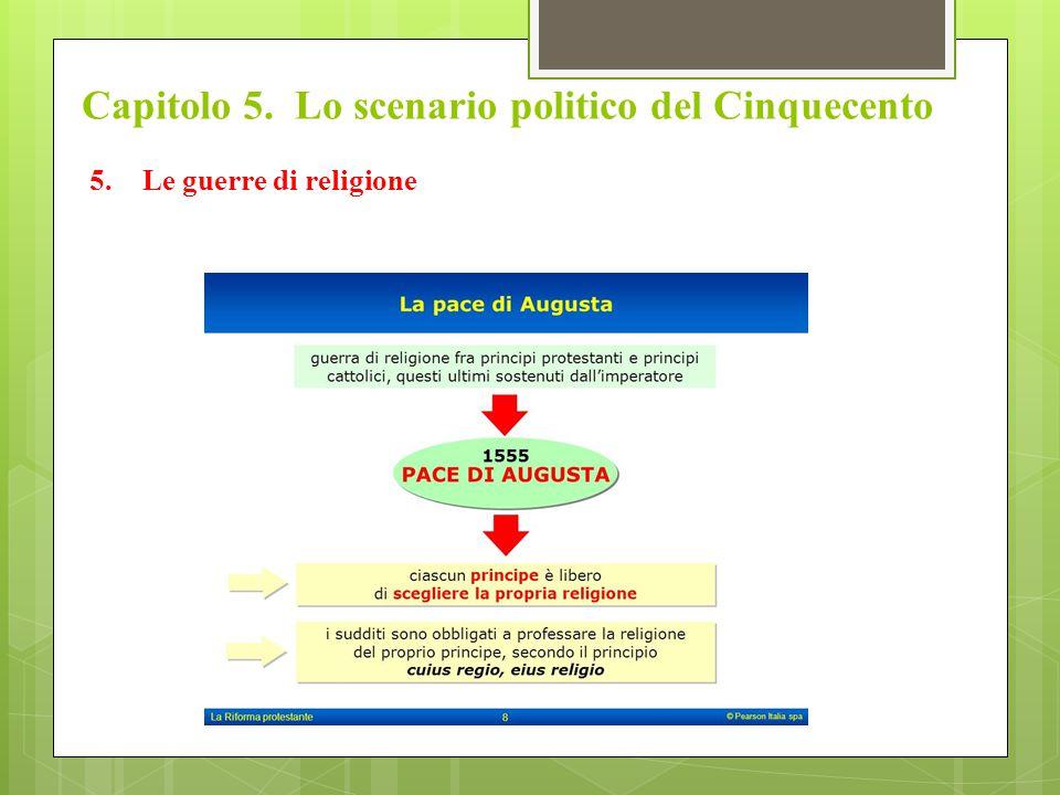 Capitolo 5. Lo scenario politico del Cinquecento 5.Le guerre di religione
