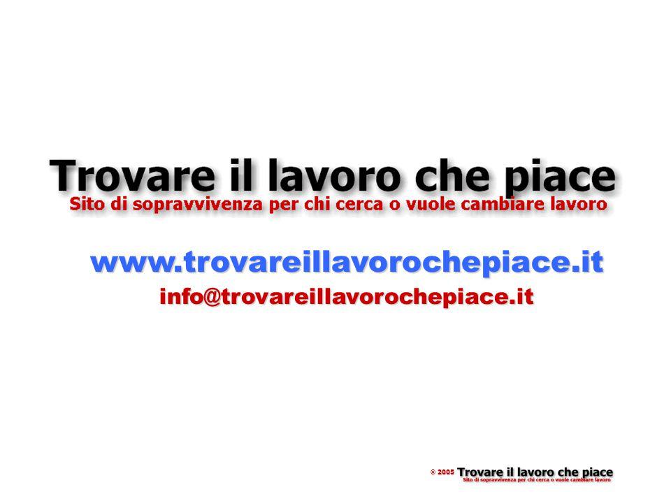 Il sito www.trovareillavorochepiace.it info@trovareillavorochepiace.it © 2005