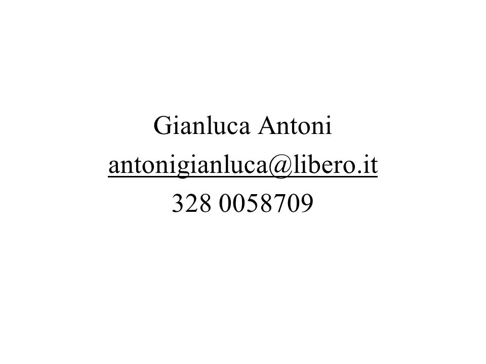 Gianluca Antoni antonigianluca@libero.it 328 0058709