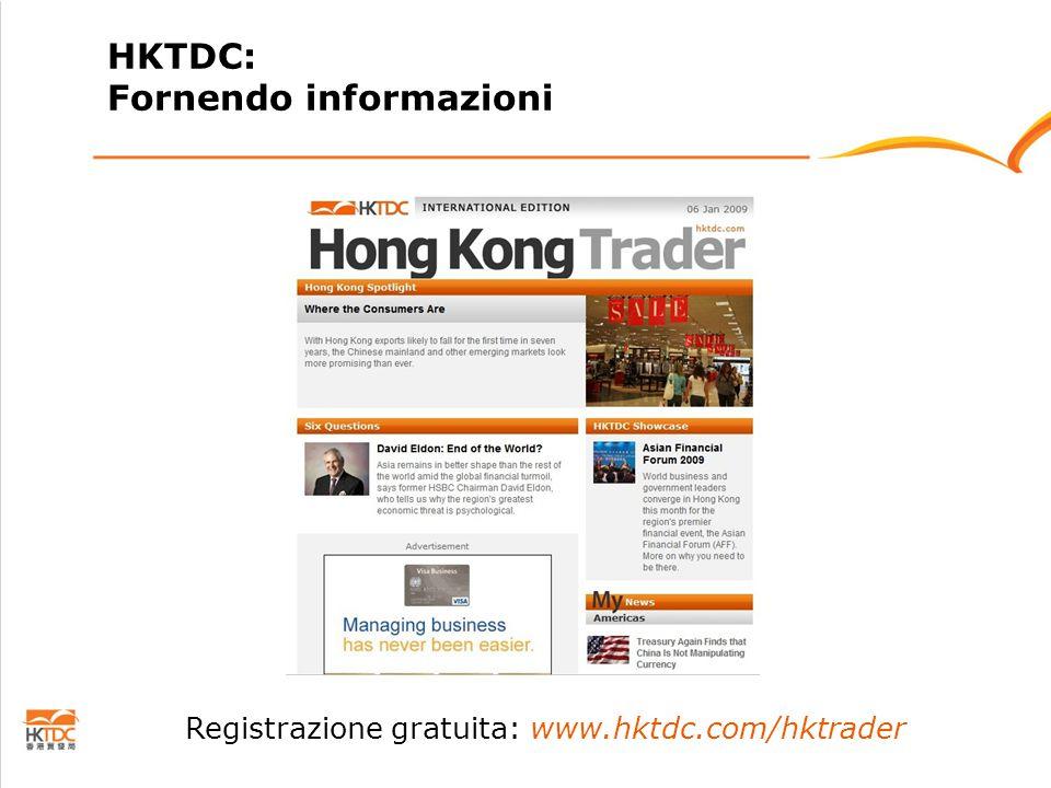 Registrazione gratuita: www.hktdc.com/hktrader HKTDC: Fornendo informazioni