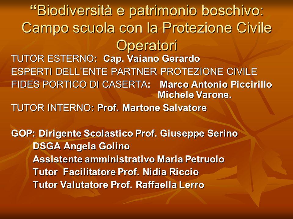 Biodiversità e patrimonio boschivo: Campo scuola con la Protezione Civile Operatori TUTOR ESTERNO: Cap.