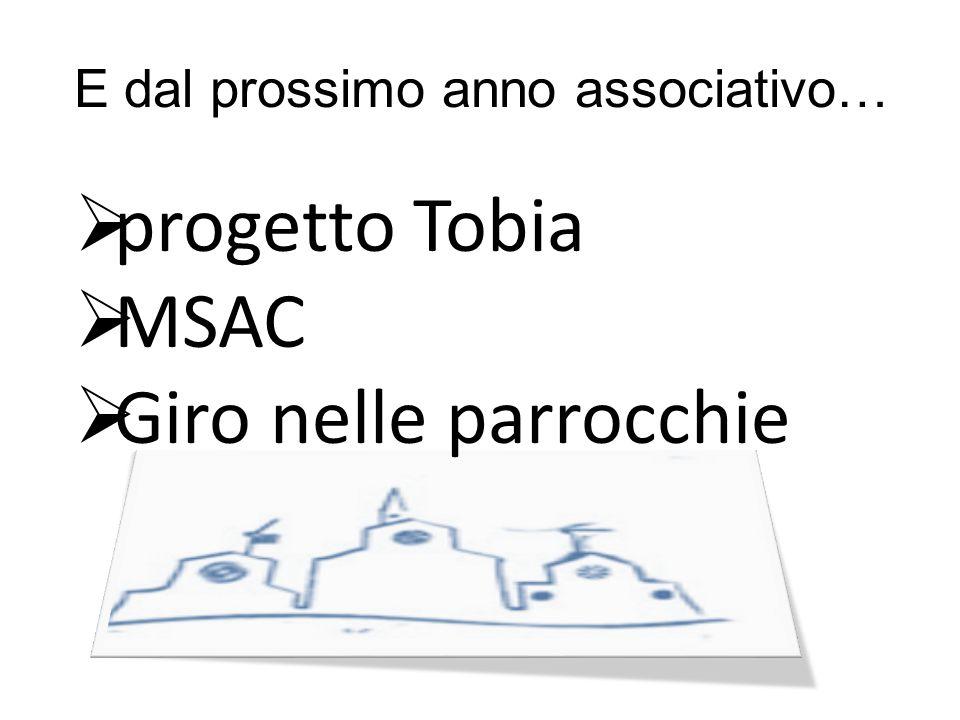  progetto Tobia  MSAC  Giro nelle parrocchie E dal prossimo anno associativo…