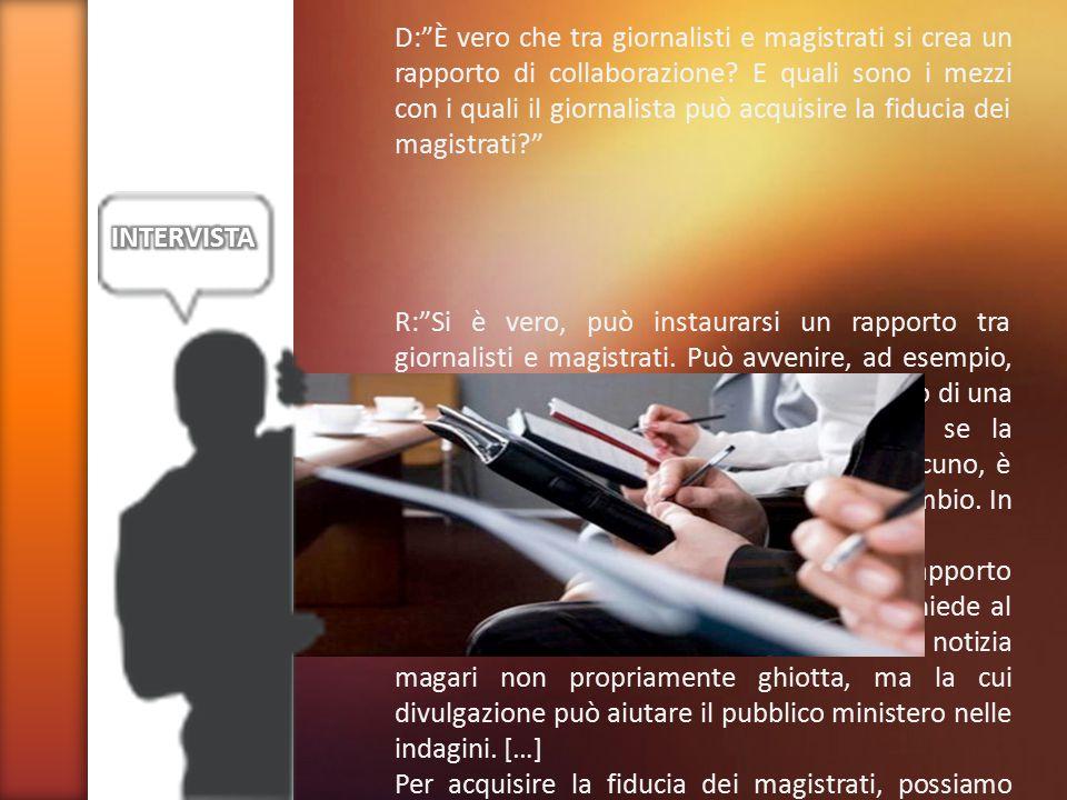 D: È vero che tra giornalisti e magistrati si crea un rapporto di collaborazione.
