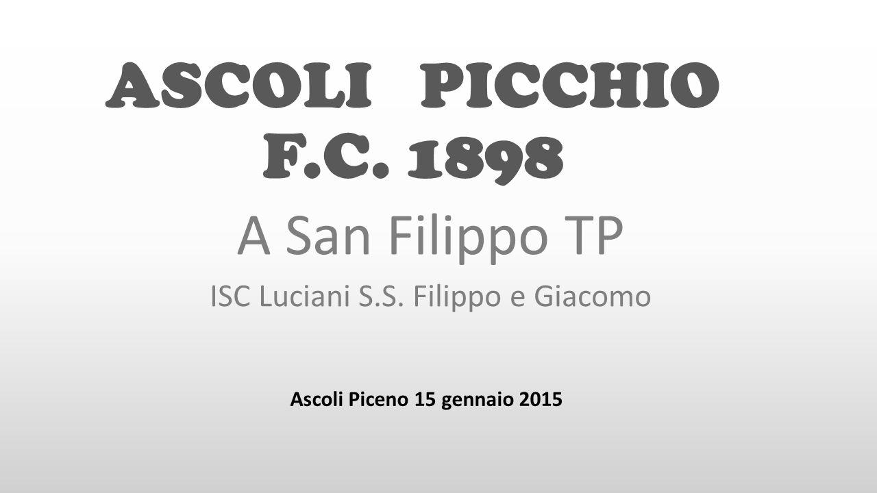 ASCOLI PICCHIO F.C. 1898 A San Filippo TP ISC Luciani S.S. Filippo e Giacomo Ascoli Piceno 15 gennaio 2015