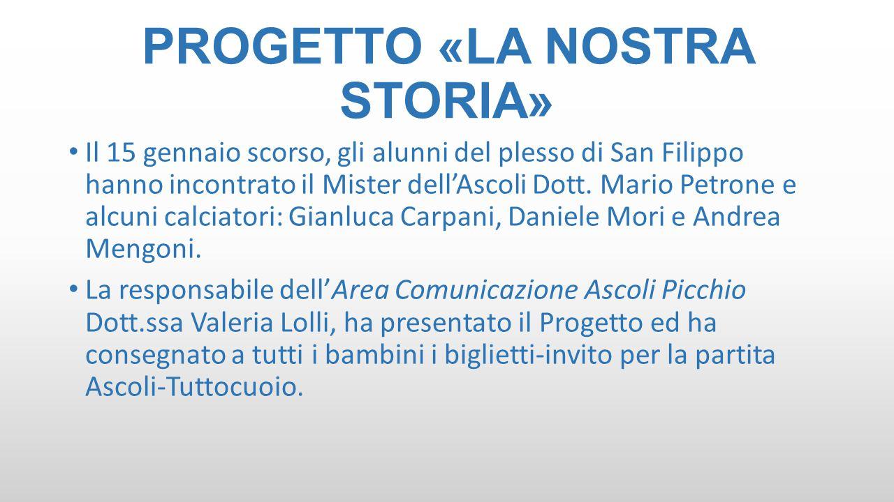 PROGETTO «LA NOSTRA STORIA» Il 15 gennaio scorso, gli alunni del plesso di San Filippo hanno incontrato il Mister dell'Ascoli Dott. Mario Petrone e al