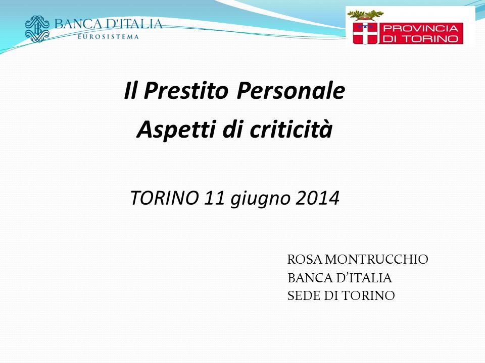 Il Prestito Personale Aspetti di criticità TORINO 11 giugno 2014 ROSA MONTRUCCHIO BANCA D'ITALIA SEDE DI TORINO