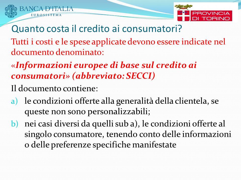 Quanto costa il credito ai consumatori? Tutti i costi e le spese applicate devono essere indicate nel documento denominato: « Informazioni europee di