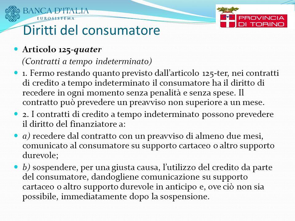 Diritti del consumatore Articolo 125-quater (Contratti a tempo indeterminato) 1. Fermo restando quanto previsto dall'articolo 125-ter, nei contratti d