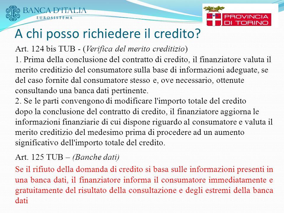 A chi posso richiedere il credito? Art. 124 bis TUB - (Verifica del merito creditizio) 1. Prima della conclusione del contratto di credito, il finanzi
