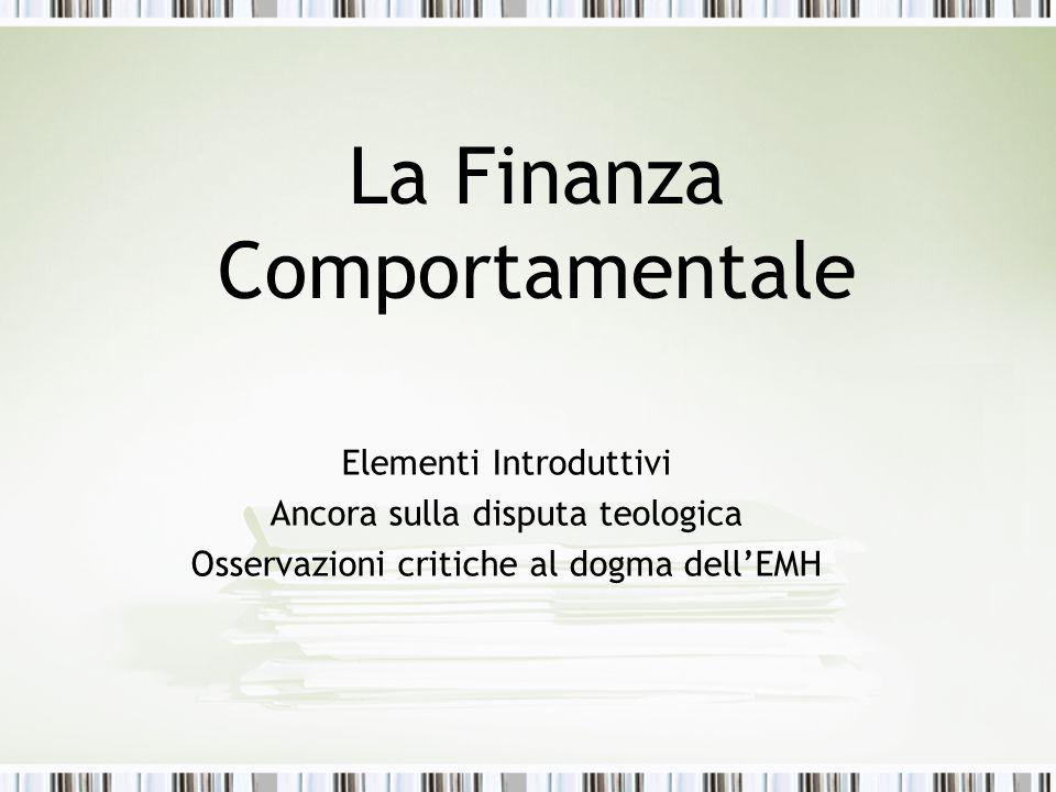 La Finanza Comportamentale Elementi Introduttivi Ancora sulla disputa teologica Osservazioni critiche al dogma dell'EMH