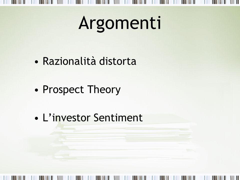 Argomenti Razionalità distorta Prospect Theory L'investor Sentiment