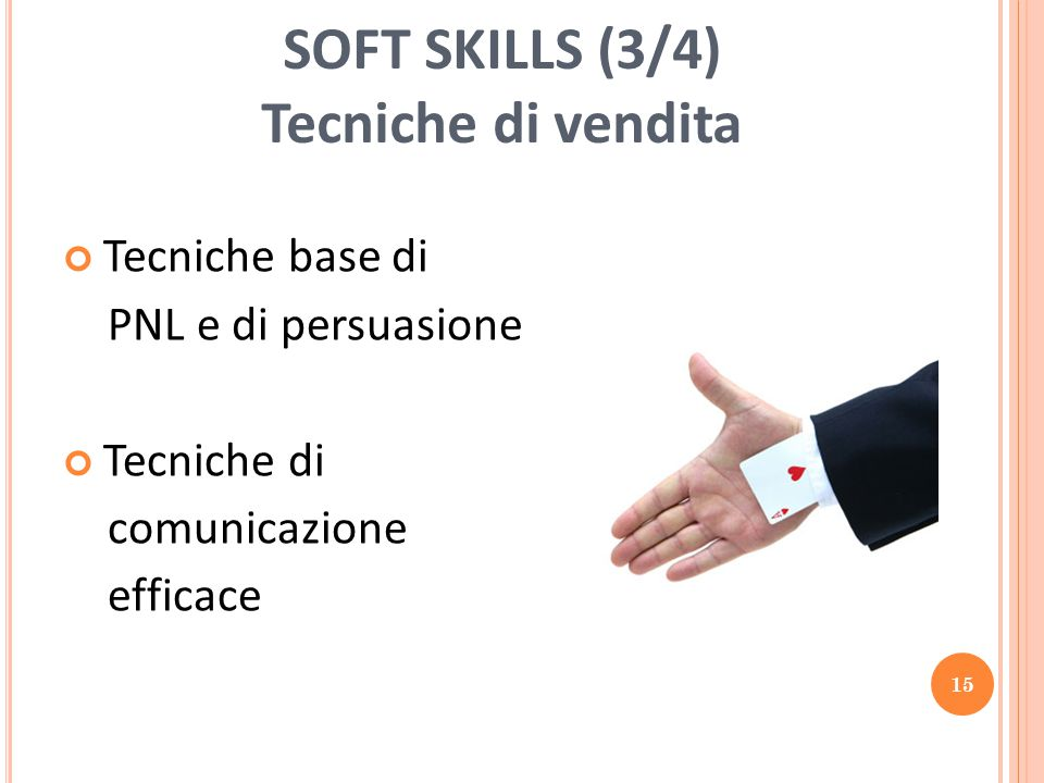 Tecniche base di PNL e di persuasione Tecniche di comunicazione efficace SOFT SKILLS (3/4) Tecniche di vendita 15