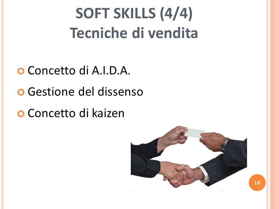 SOFT SKILLS (4/4) Tecniche di vendita Concetto di A.I.D.A. Gestione del dissenso Concetto di kaizen 16