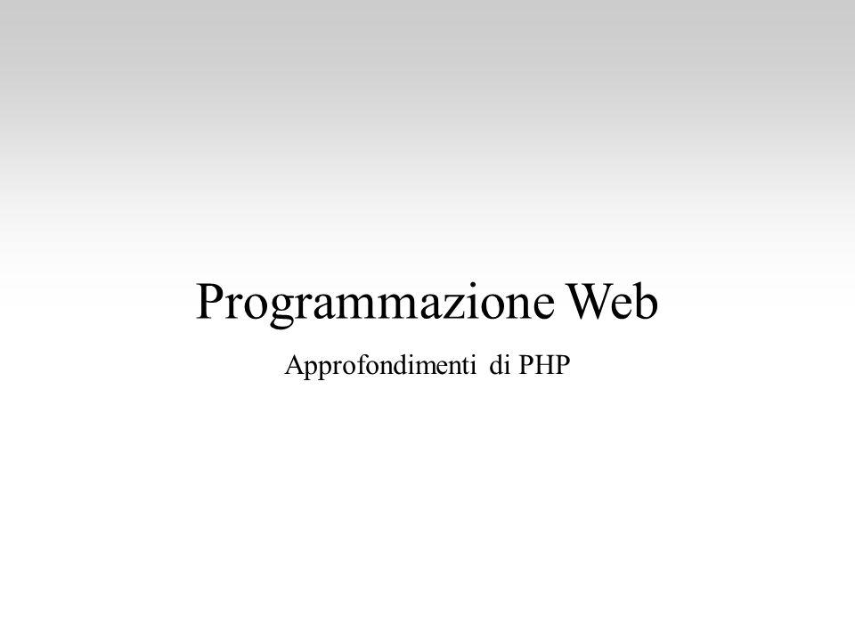 32 Funzioni di manipolazione delle directory Creazione di una directory: mkdir() Rimozione di una directory: rmdir() mkdir( upload , 0755); rmdir( upload ); Programmazione Web - PHP: approfondimenti