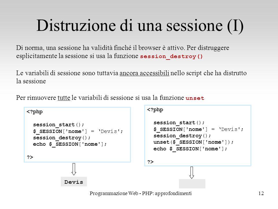 12 Distruzione di una sessione (I) Di norma, una sessione ha validità finché il browser è attivo.