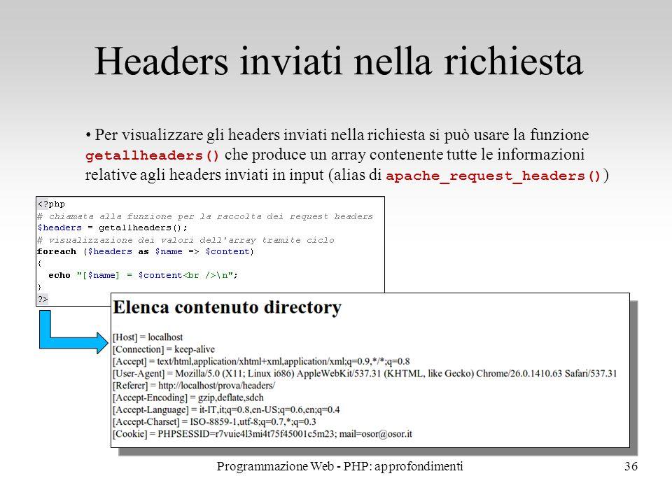 36 Headers inviati nella richiesta Per visualizzare gli headers inviati nella richiesta si può usare la funzione getallheaders() che produce un array