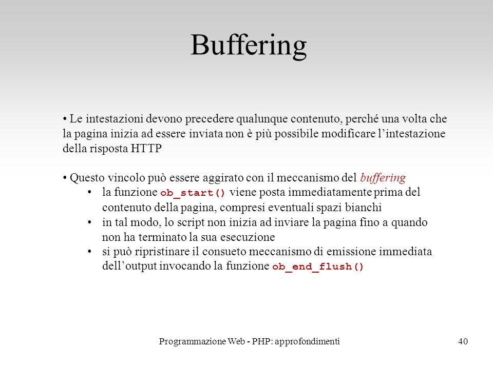 40 Buffering Le intestazioni devono precedere qualunque contenuto, perché una volta che la pagina inizia ad essere inviata non è più possibile modific
