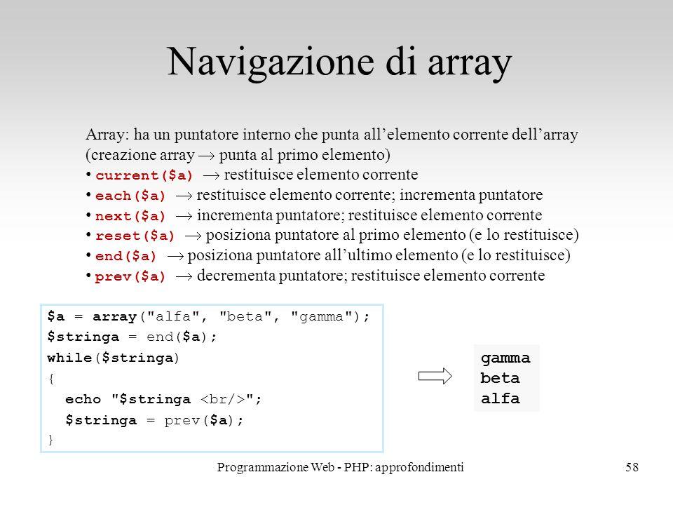58 Navigazione di array Array: ha un puntatore interno che punta all'elemento corrente dell'array (creazione array  punta al primo elemento) current(
