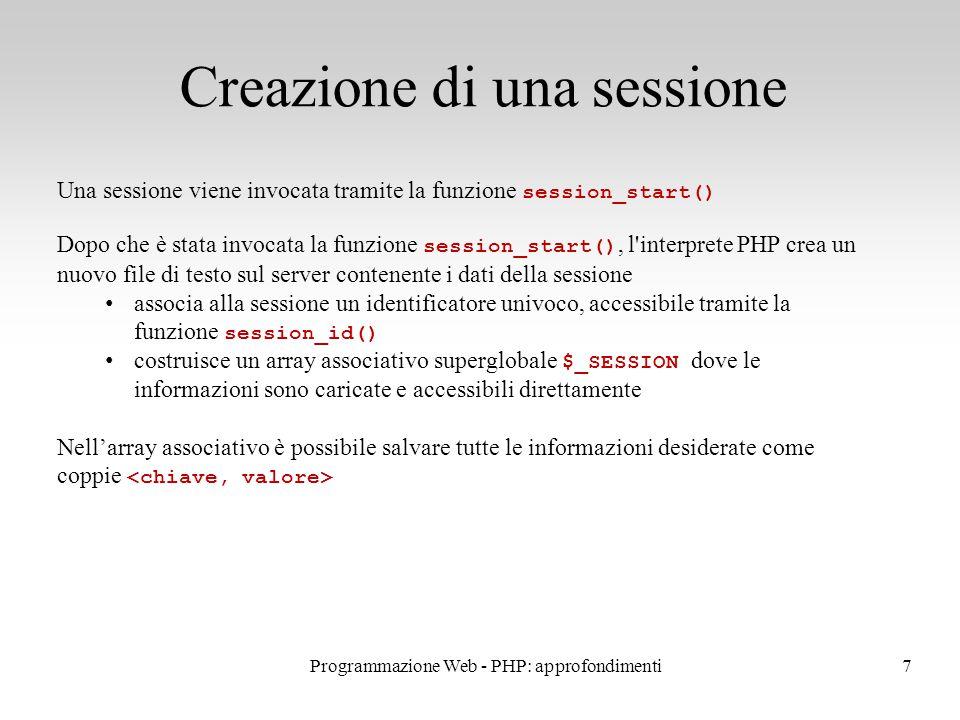 7 Creazione di una sessione Una sessione viene invocata tramite la funzione session_start() Dopo che è stata invocata la funzione session_start(), l'i