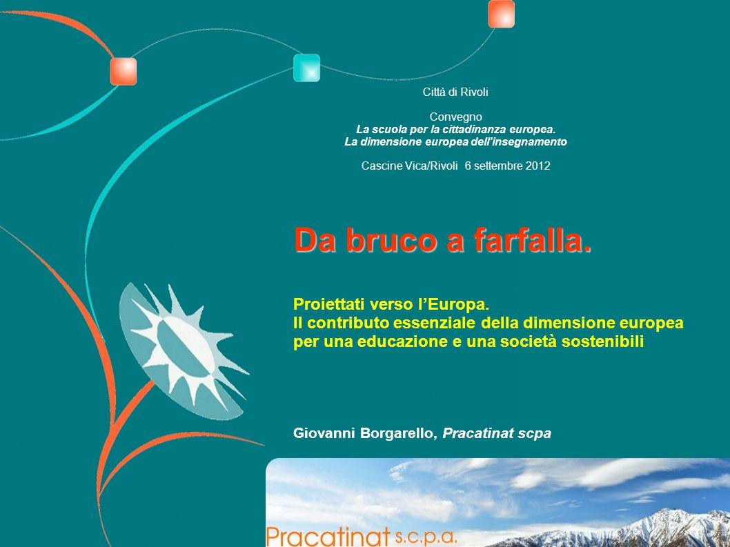 Città di Rivoli Convegno La scuola per la cittadinanza europea. La dimensione europea dell'insegnamento Cascine Vica/Rivoli 6 settembre 2012 Da bruco