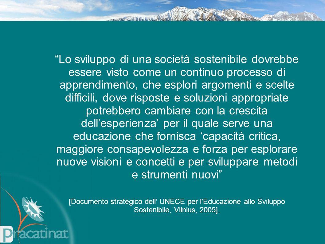 """""""Lo sviluppo di una società sostenibile dovrebbe essere visto come un continuo processo di apprendimento, che esplori argomenti e scelte difficili, do"""