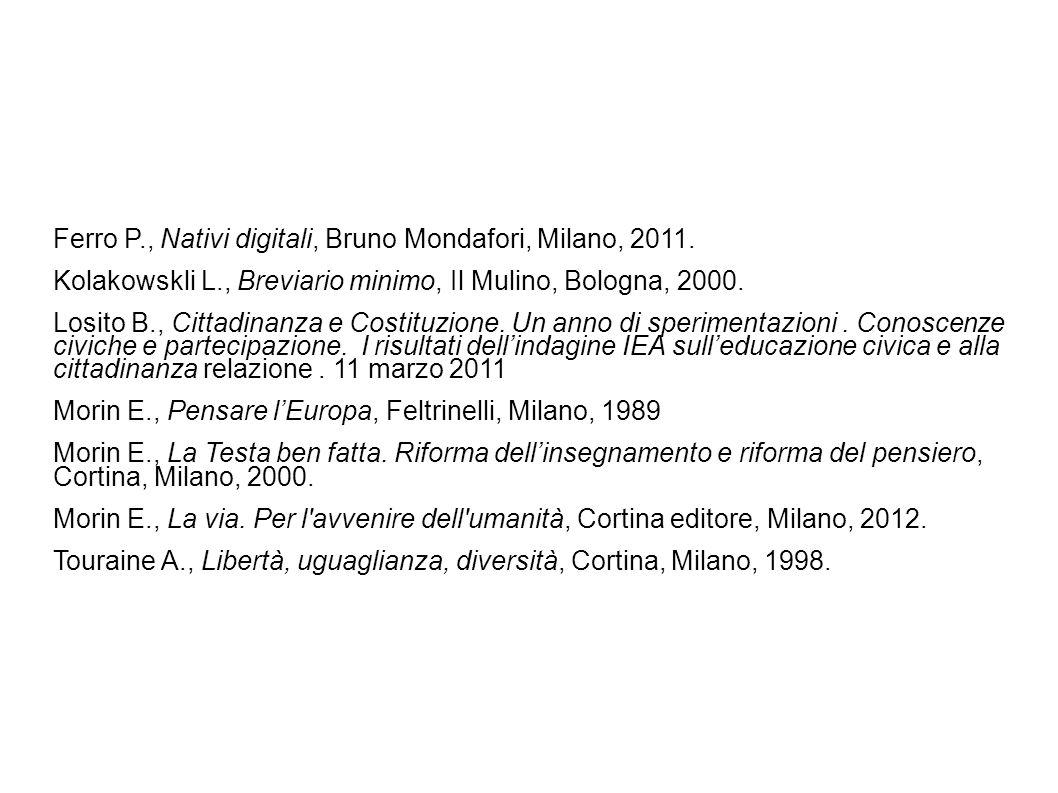 Ferro P., Nativi digitali, Bruno Mondafori, Milano, 2011. Kolakowskli L., Breviario minimo, Il Mulino, Bologna, 2000. Losito B., Cittadinanza e Costit