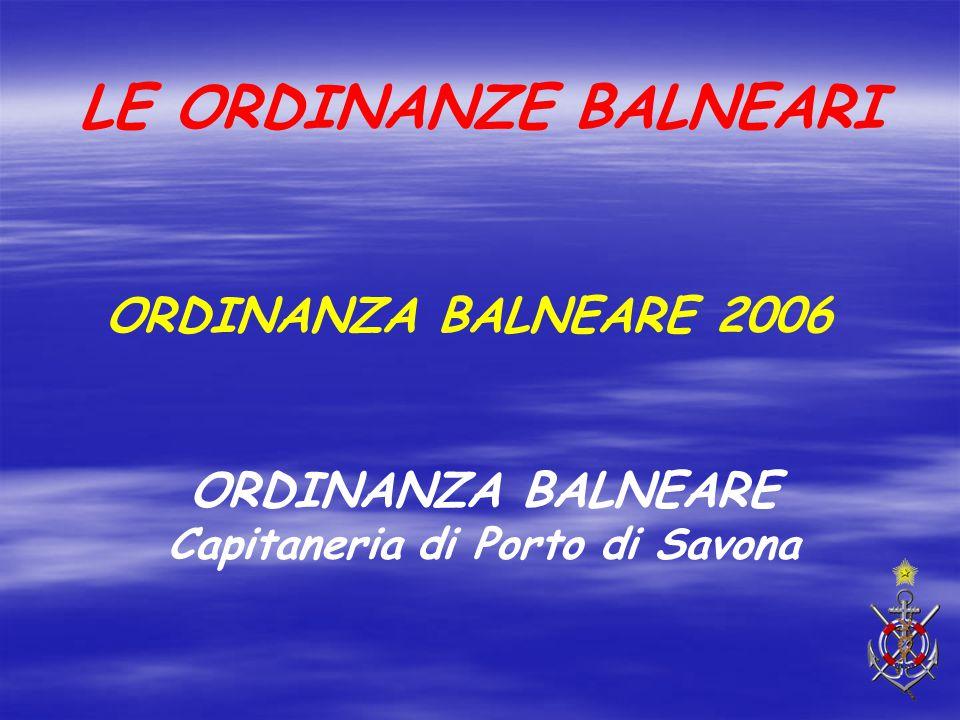 ORDINANZA BALNEARE Capitaneria di Porto di Savona ORDINANZA BALNEARE 2006 LE ORDINANZE BALNEARI