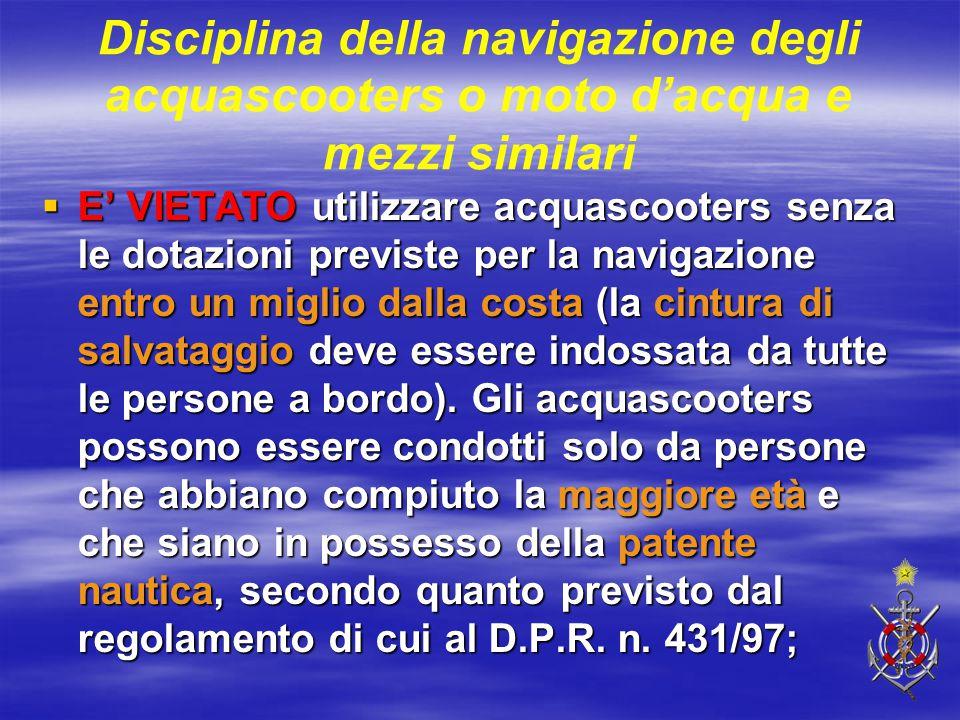 Disciplina della navigazione degli acquascooters o moto d'acqua e mezzi similari  E' VIETATO utilizzare acquascooters senza le dotazioni previste per