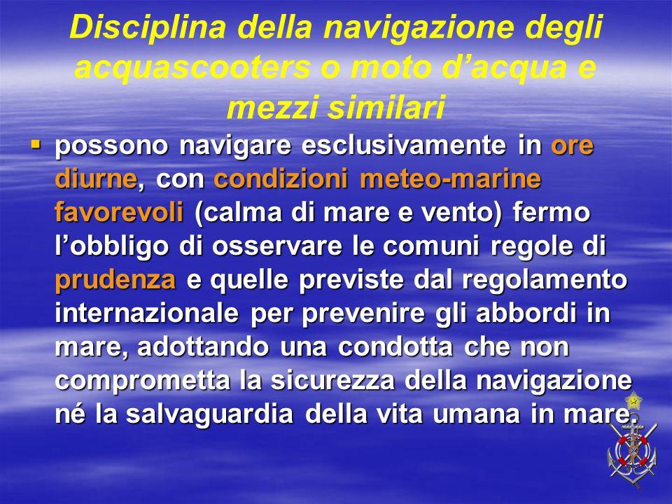 Disciplina della navigazione degli acquascooters o moto d'acqua e mezzi similari  possono navigare esclusivamente in ore diurne, con condizioni meteo