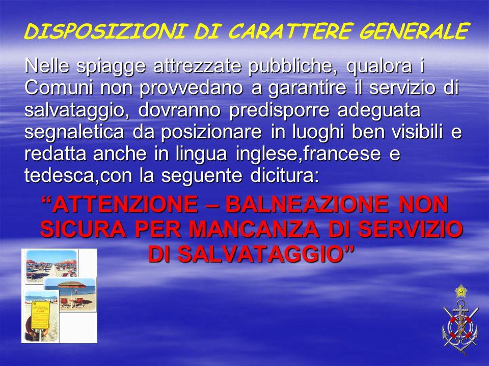 DISPOSIZIONI DI CARATTERE GENERALE Nelle spiagge attrezzate pubbliche, qualora i Comuni non provvedano a garantire il servizio di salvataggio, dovrann