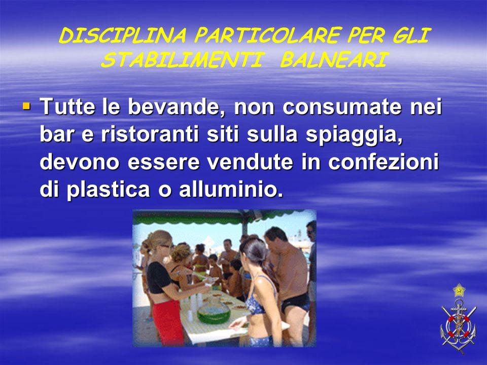 DISCIPLINA PARTICOLARE PER GLI STABILIMENTI BALNEARI  Tutte le bevande, non consumate nei bar e ristoranti siti sulla spiaggia, devono essere vendute