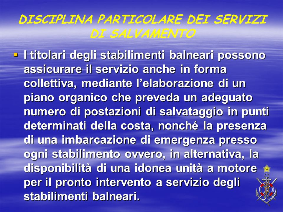 DISCIPLINA PARTICOLARE DEI SERVIZI DI SALVAMENTO  I titolari degli stabilimenti balneari possono assicurare il servizio anche in forma collettiva, me
