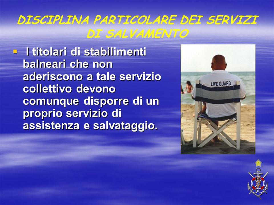 DISCIPLINA PARTICOLARE DEI SERVIZI DI SALVAMENTO  I titolari di stabilimenti balneari che non aderiscono a tale servizio collettivo devono comunque d