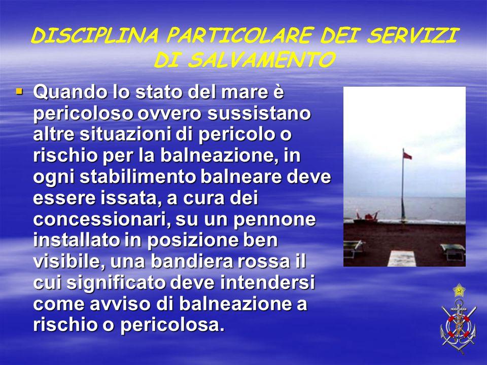 DISCIPLINA PARTICOLARE DEI SERVIZI DI SALVAMENTO  Quando lo stato del mare è pericoloso ovvero sussistano altre situazioni di pericolo o rischio per