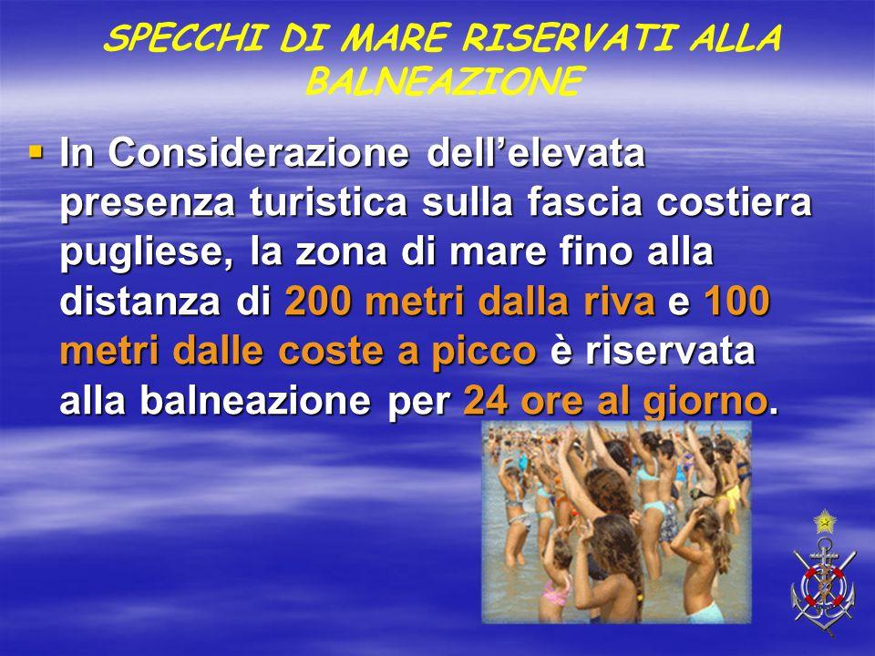  In Considerazione dell'elevata presenza turistica sulla fascia costiera pugliese, la zona di mare fino alla distanza di 200 metri dalla riva e 100 m