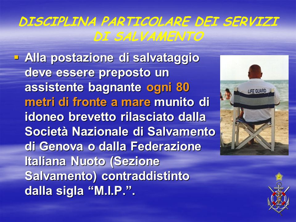DISCIPLINA PARTICOLARE DEI SERVIZI DI SALVAMENTO  Alla postazione di salvataggio deve essere preposto un assistente bagnante ogni 80 metri di fronte