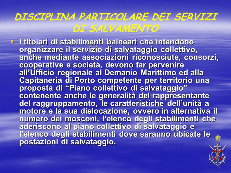 DISCIPLINA PARTICOLARE DEI SERVIZI DI SALVAMENTO  I titolari di stabilimenti balneari che intendono organizzare il servizio di salvataggio collettivo