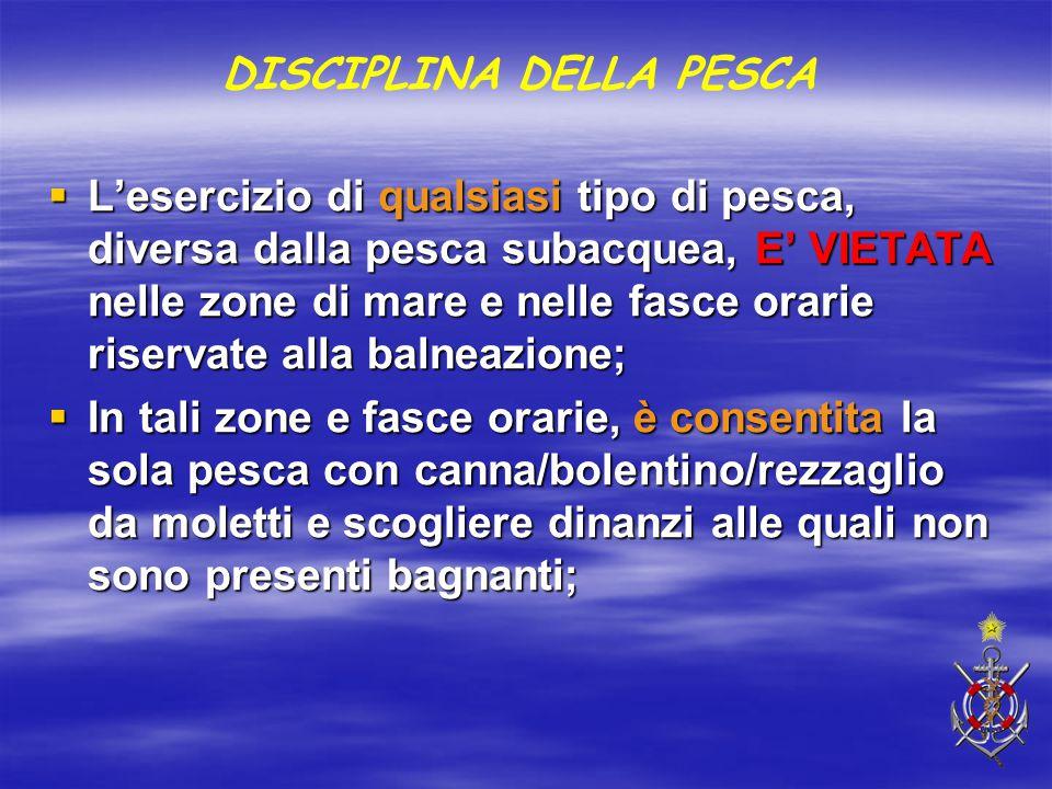 DISCIPLINA DELLA PESCA  L'esercizio di qualsiasi tipo di pesca, diversa dalla pesca subacquea, E' VIETATA nelle zone di mare e nelle fasce orarie ris