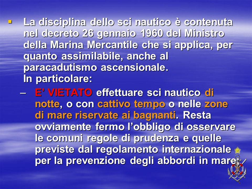  La disciplina dello sci nautico è contenuta nel decreto 26 gennaio 1960 del Ministro della Marina Mercantile che si applica, per quanto assimilabile