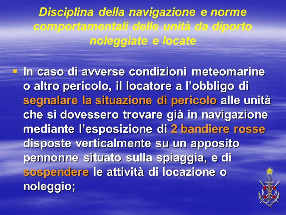 Disciplina della navigazione e norme comportamentali delle unità da diporto noleggiate e locate  In caso di avverse condizioni meteomarine o altro pe