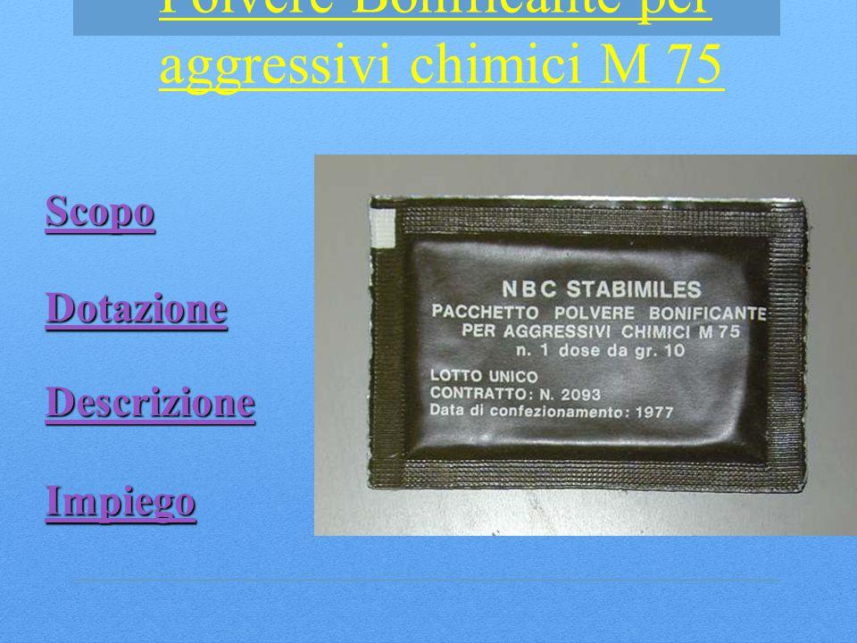 Impiego Scopo Dotazione Descrizione Polvere Bonificante per aggressivi chimici M 75