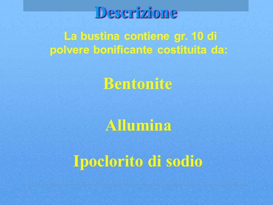 DescrizioneDescrizione Allumina La bustina contiene gr. 10 di polvere bonificante costituita da: Bentonite Ipoclorito di sodio