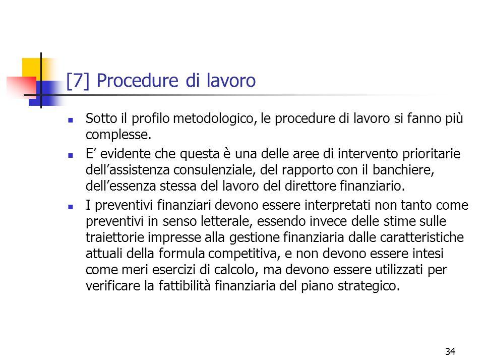 34 [7] Procedure di lavoro Sotto il profilo metodologico, le procedure di lavoro si fanno più complesse.